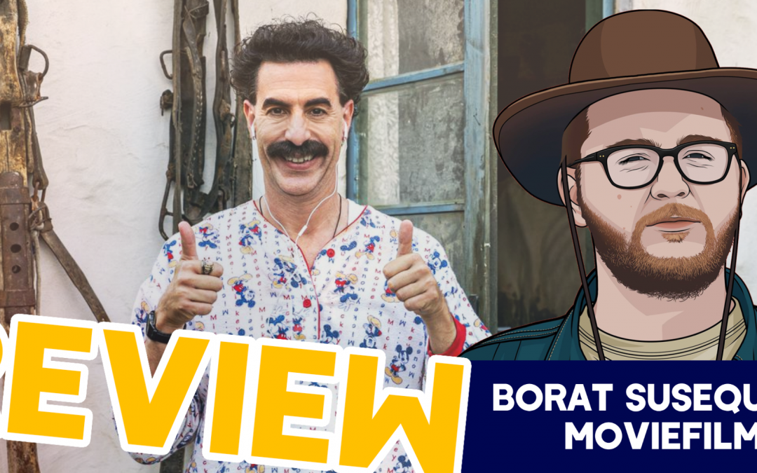 It's Mostly Very Nice! – Borat Susequent Moviefilm Review