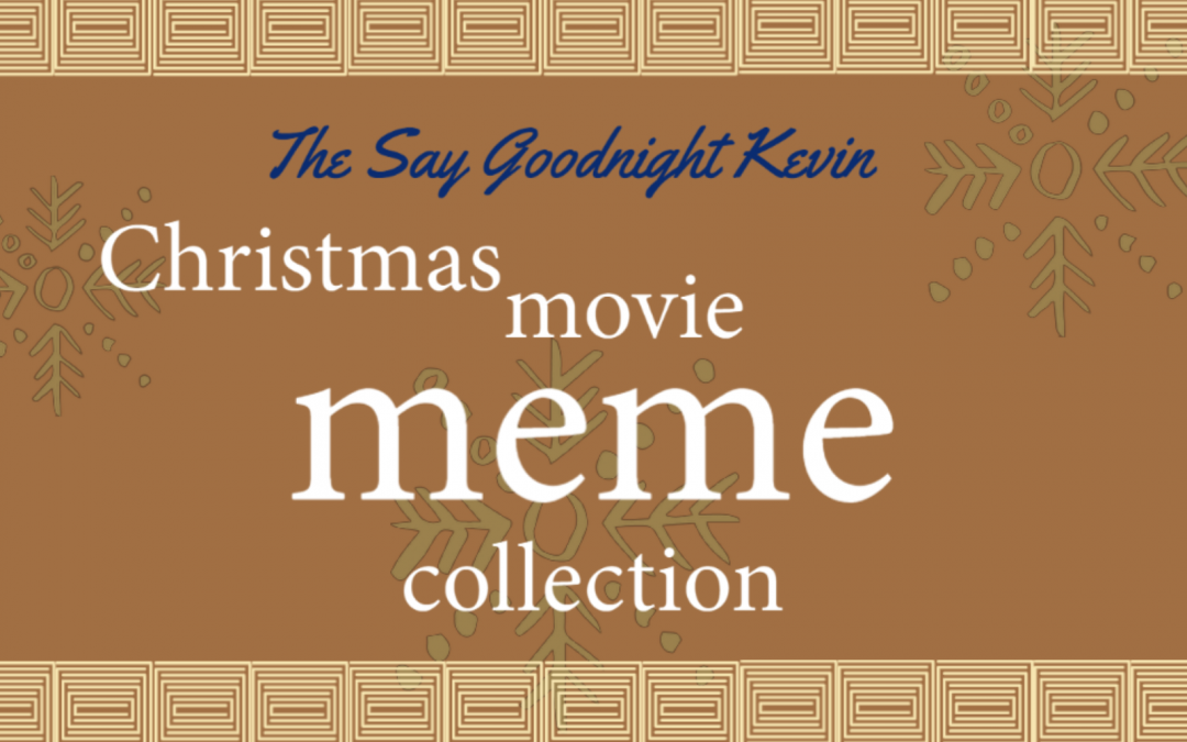The Say Goodnight Kevin Christmas Movie Meme Collection
